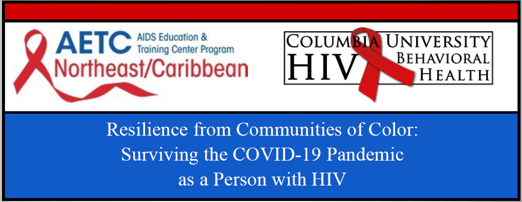 NEC AETC & Columbia Univ Behavioral Health Banner - Resilience form Communities of Color Surviving the COVID-19 Pandemi as a Person with HIV