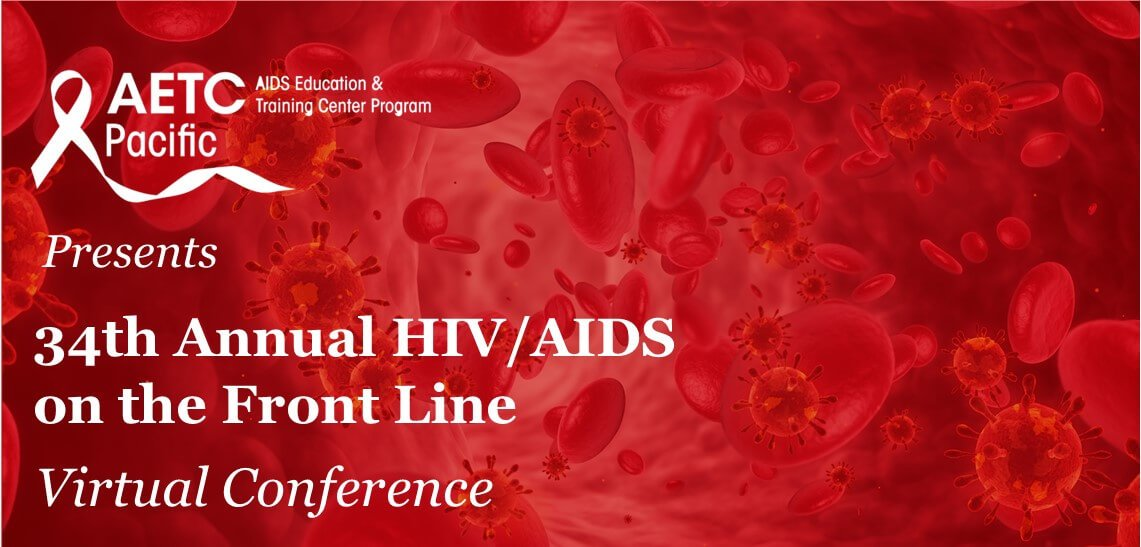 Save the Date Pacific AIDS Education and Training Center presents 34th Annual HIV/AIDS on the Front Line Virtual Conference Registration Coming Soon